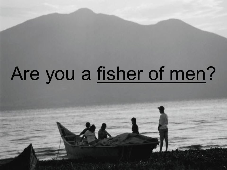 Are you a fisher of men