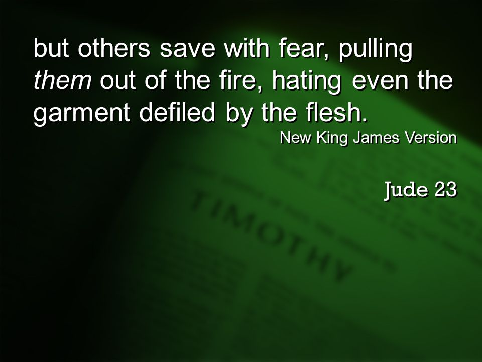 but others save with fear, pulling them out of the fire, hating even the garment defiled by the flesh.