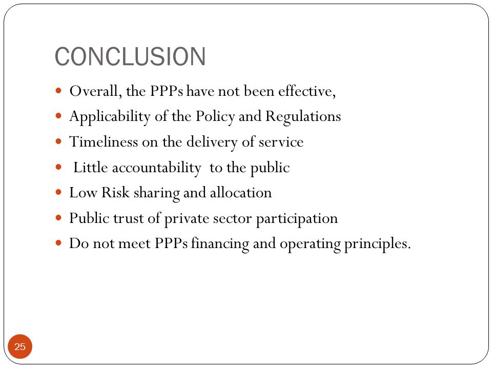 CONCLUSION Overall, the PPPs have not been effective,