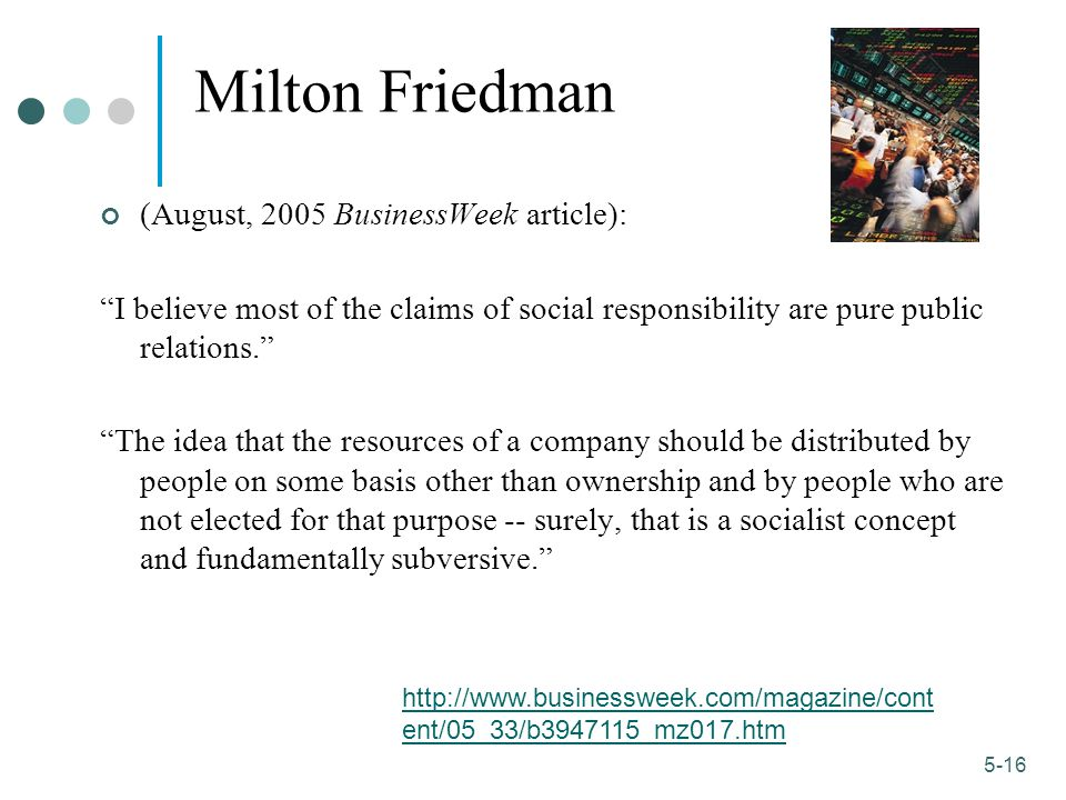 Milton Friedman (August, 2005 BusinessWeek article):