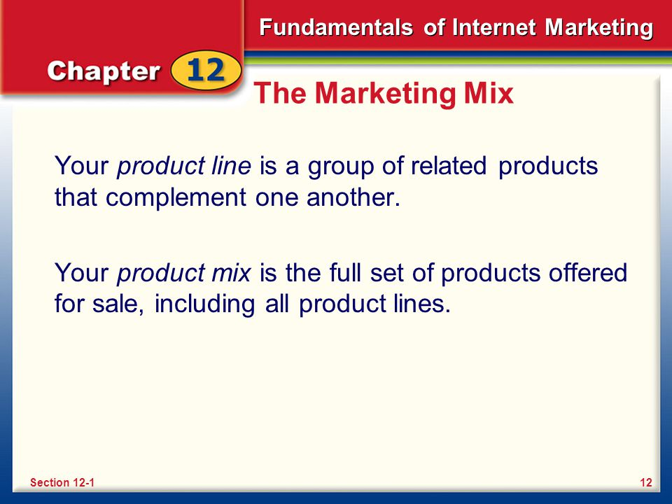 The Marketing Mix Your product line is a group of related products that complement one another.