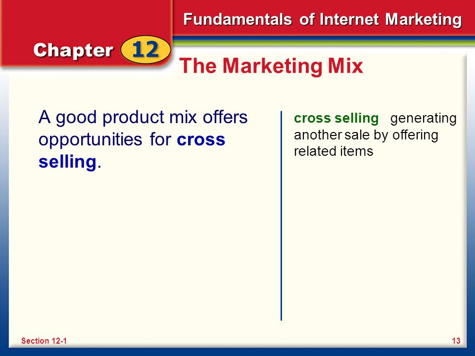 The Marketing Mix A good product mix offers opportunities for cross selling. cross selling generating another sale by offering related items.
