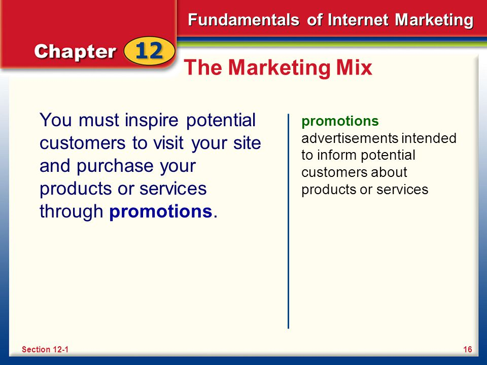 The Marketing Mix You must inspire potential customers to visit your site and purchase your products or services through promotions.
