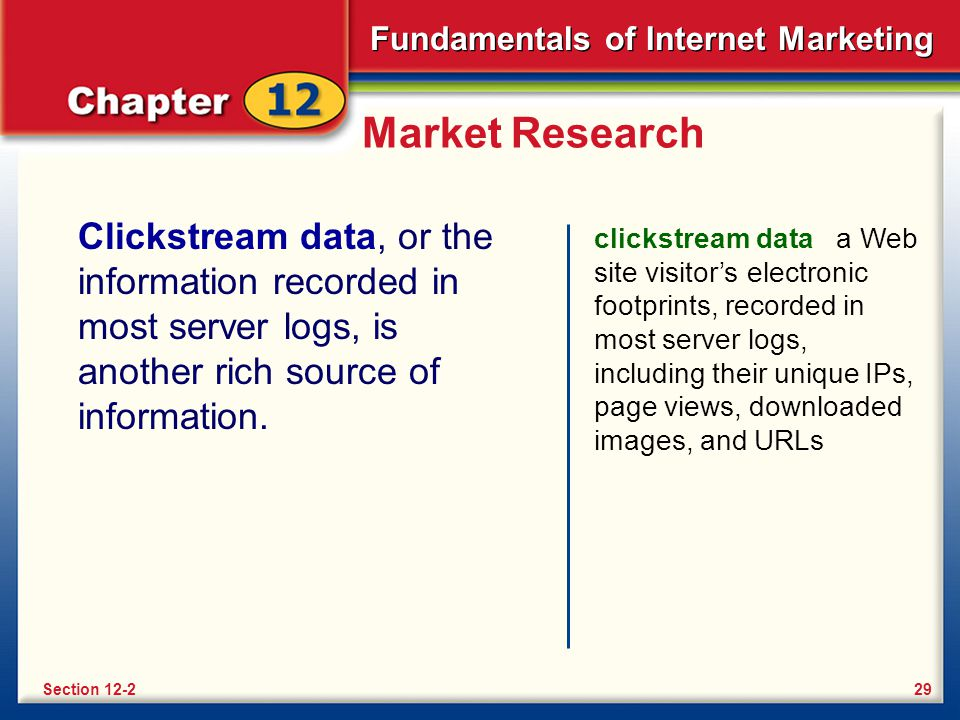 Market Research Clickstream data, or the information recorded in most server logs, is another rich source of information.