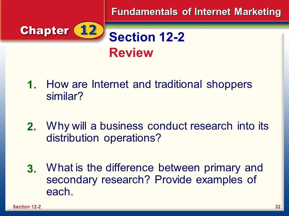 Section 12-2 Review 1. How are Internet and traditional shoppers similar Why will a business conduct research into its distribution operations