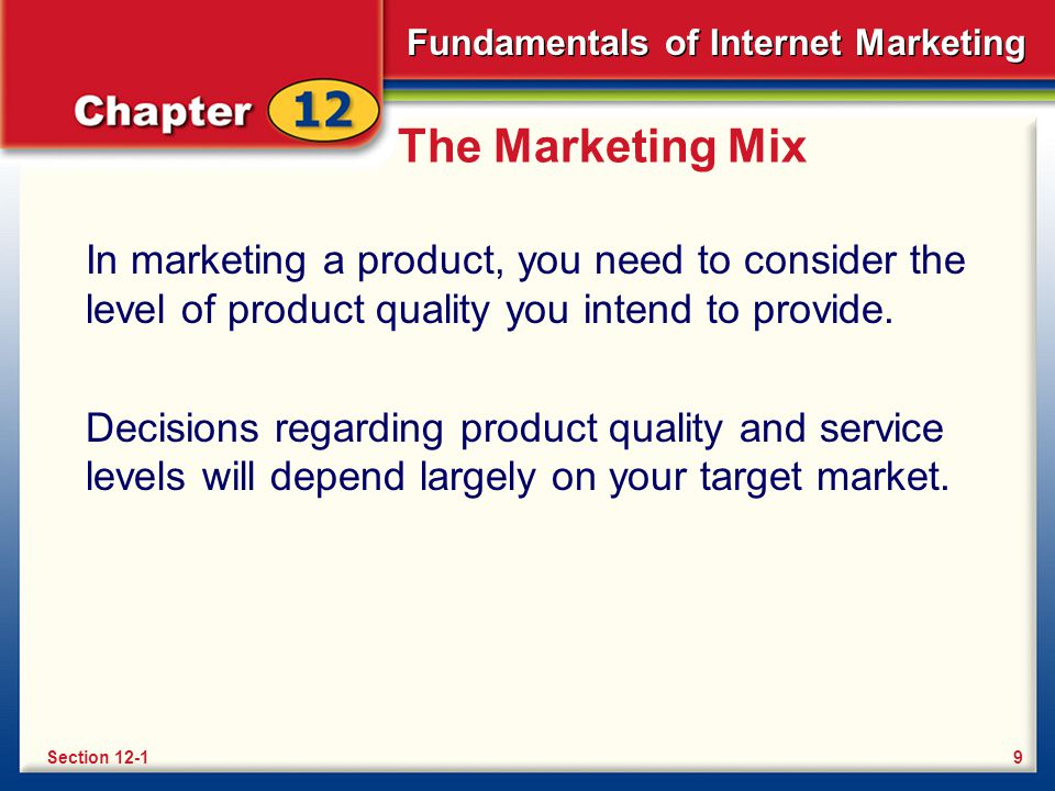 The Marketing Mix In marketing a product, you need to consider the level of product quality you intend to provide.
