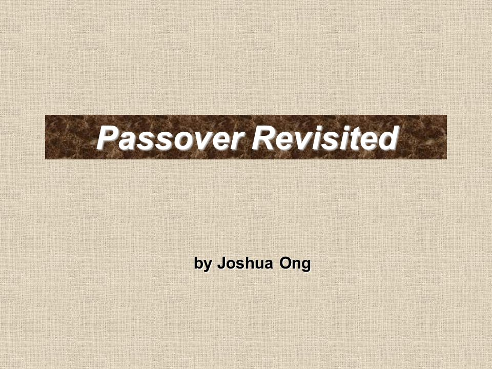 Passover Revisited by Joshua Ong
