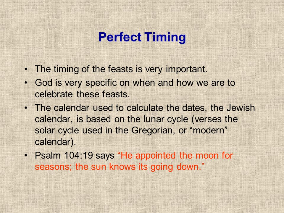 Perfect Timing The timing of the feasts is very important.