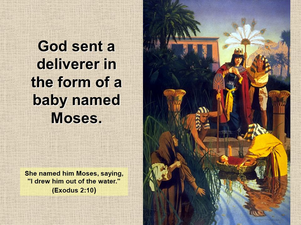 God sent a deliverer in the form of a baby named Moses.