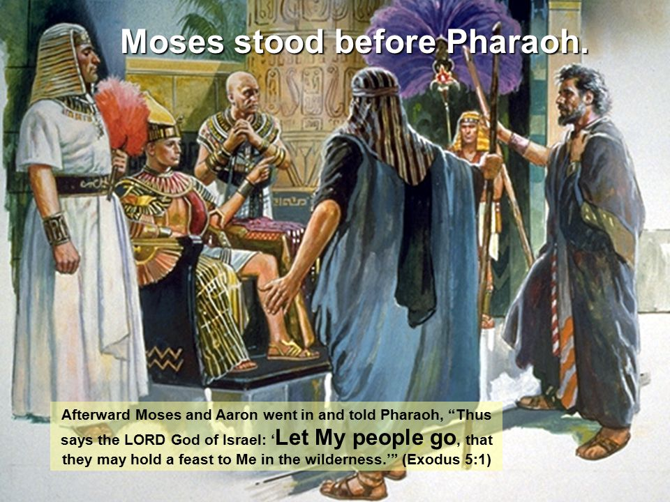 Moses stood before Pharaoh.