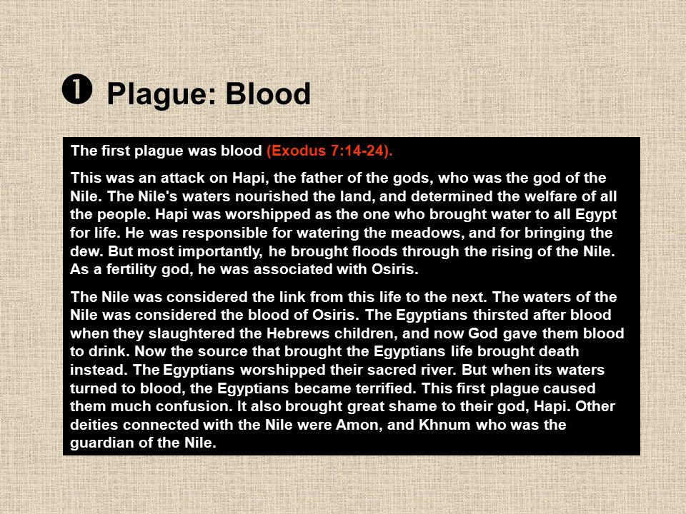  Plague: Blood The first plague was blood (Exodus 7:14-24).