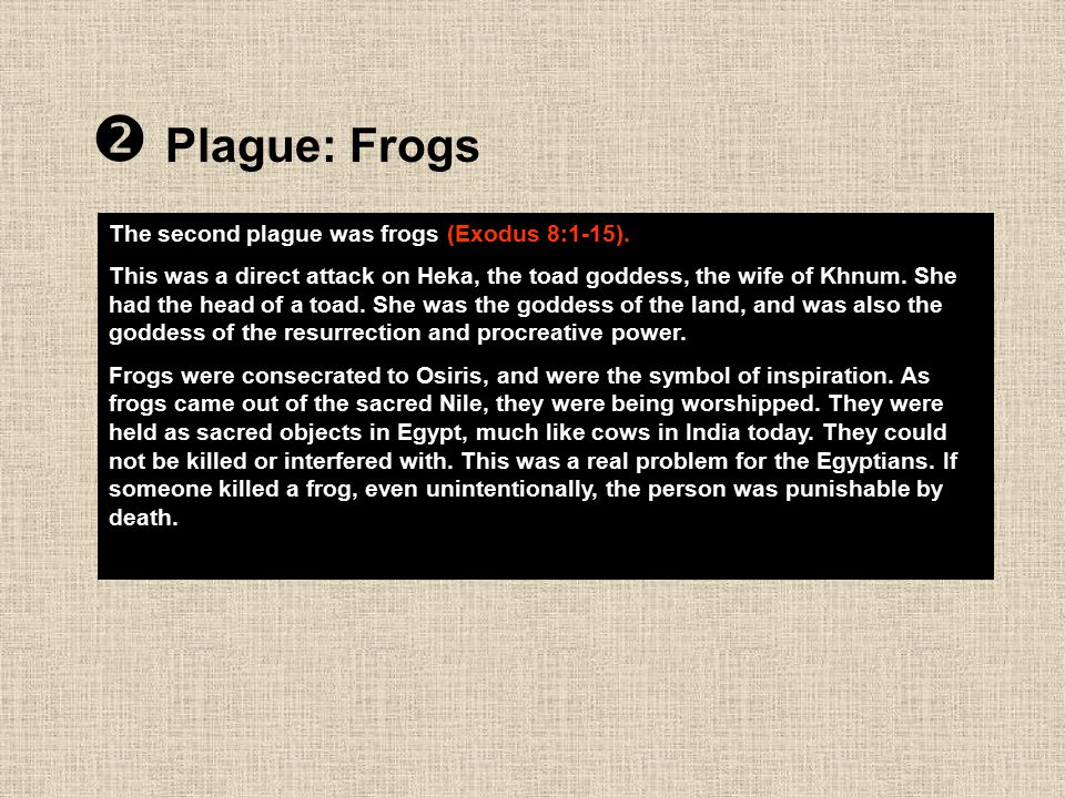 Plague: Frogs The second plague was frogs (Exodus 8:1-15).