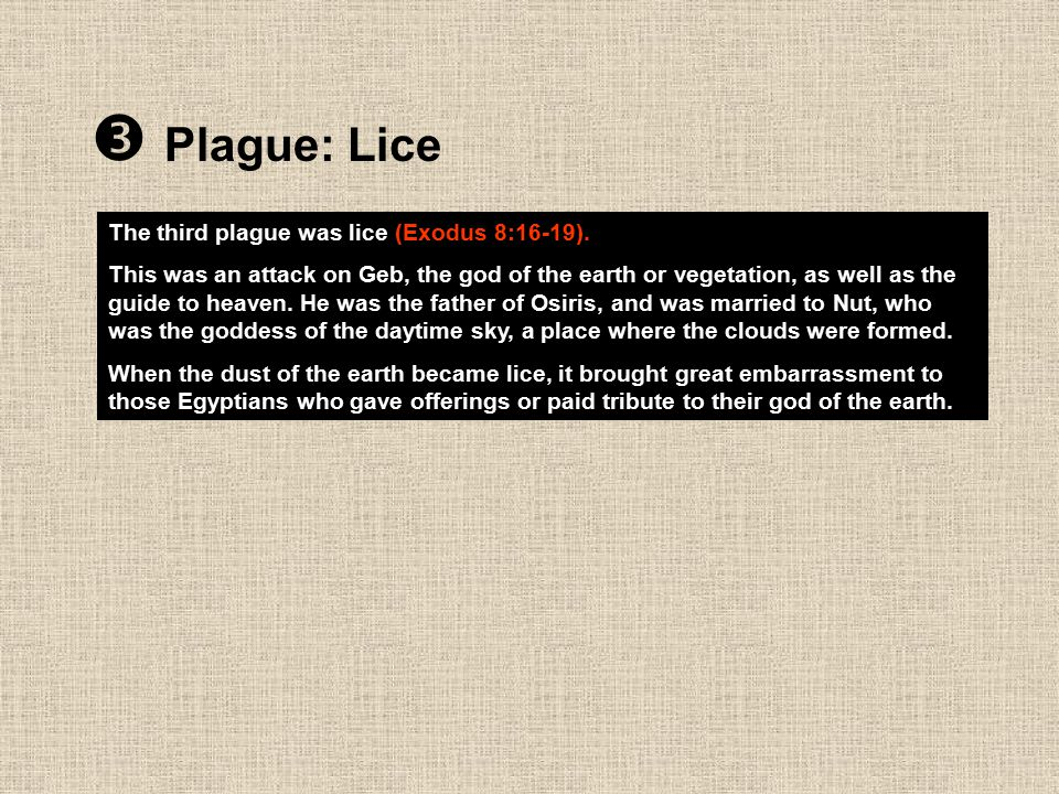  Plague: Lice The third plague was lice (Exodus 8:16-19).