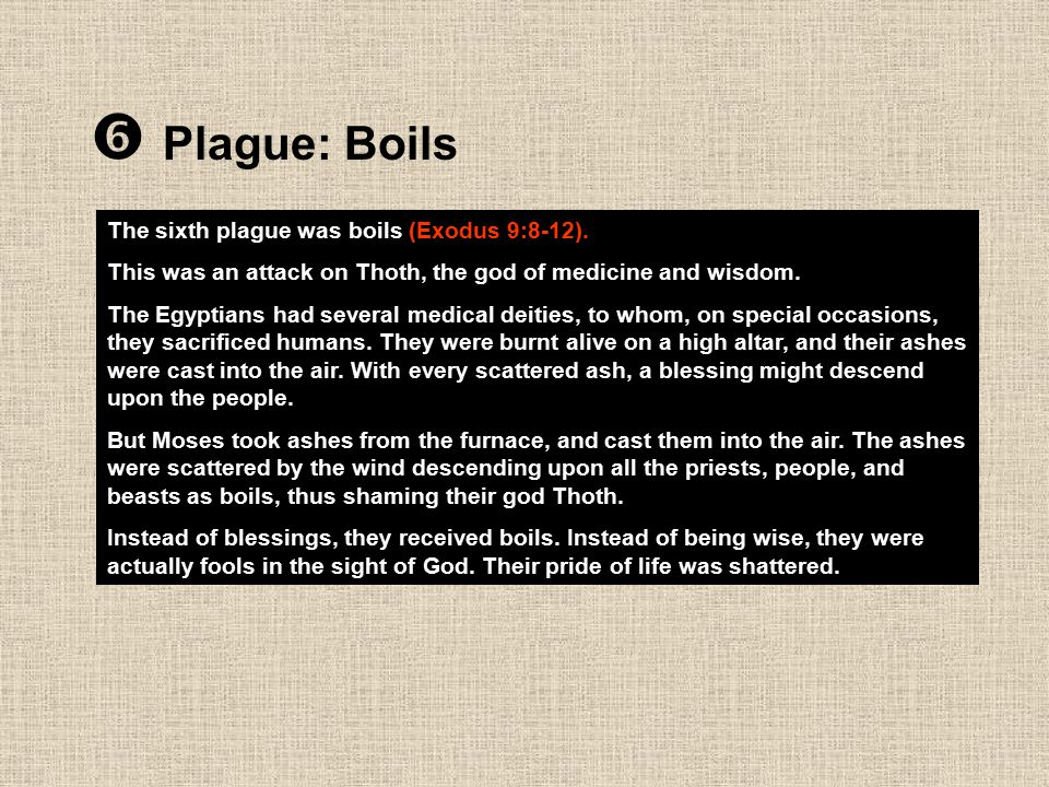 Plague: Boils The sixth plague was boils (Exodus 9:8-12).