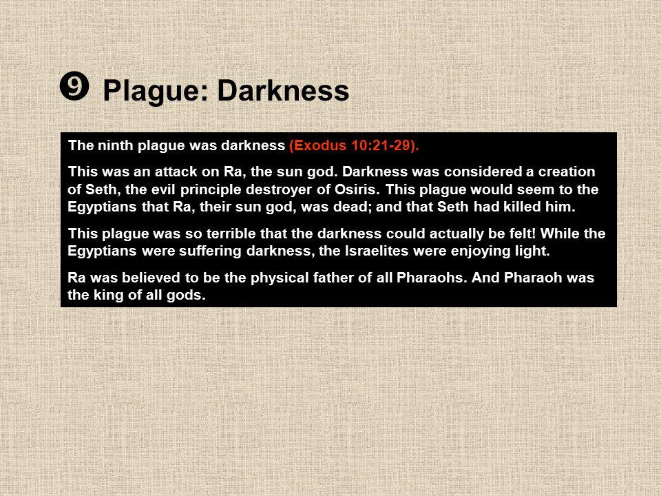  Plague: Darkness The ninth plague was darkness (Exodus 10:21-29).
