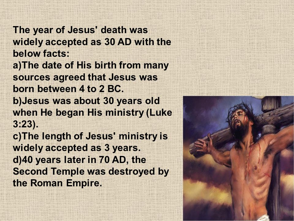 The year of Jesus death was widely accepted as 30 AD with the below facts: