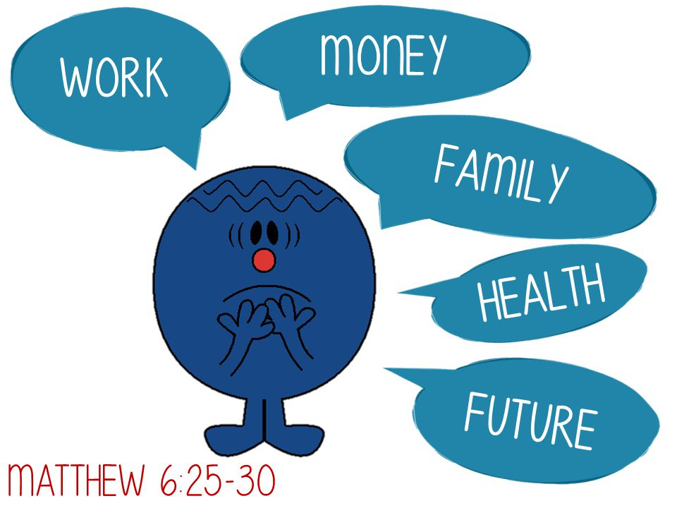 Money Work family health future Matthew 6:25-30