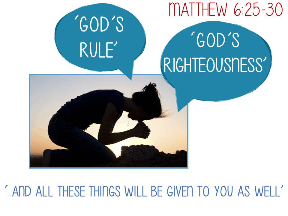 'God's Rule' 'God's righteousness' Matthew 6:25-30