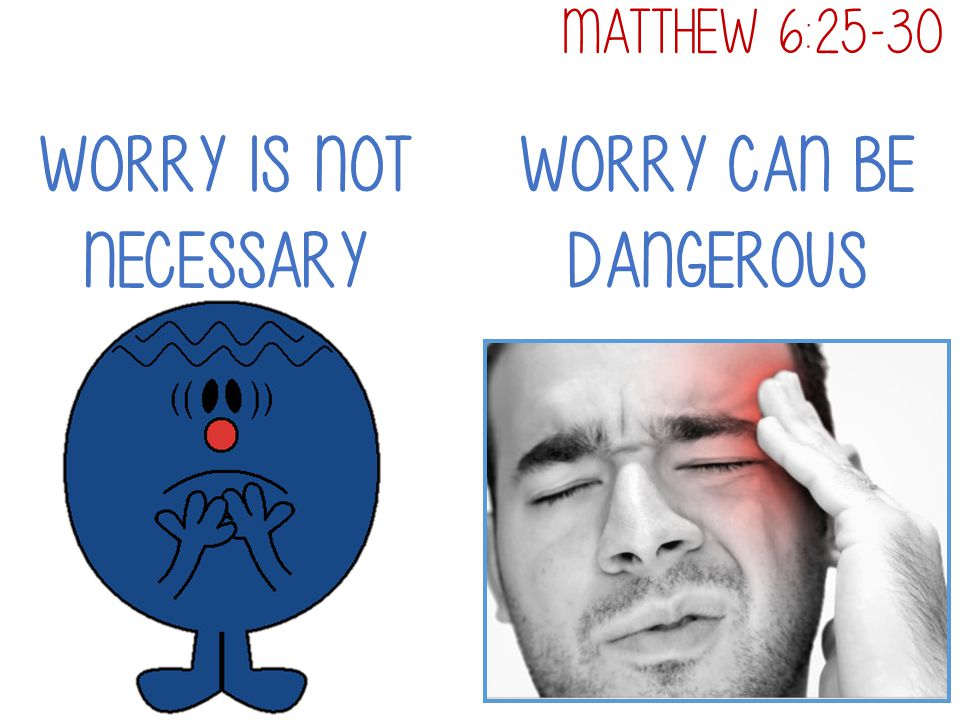 WorRy IS Not Necessary WorRy can be Dangerous