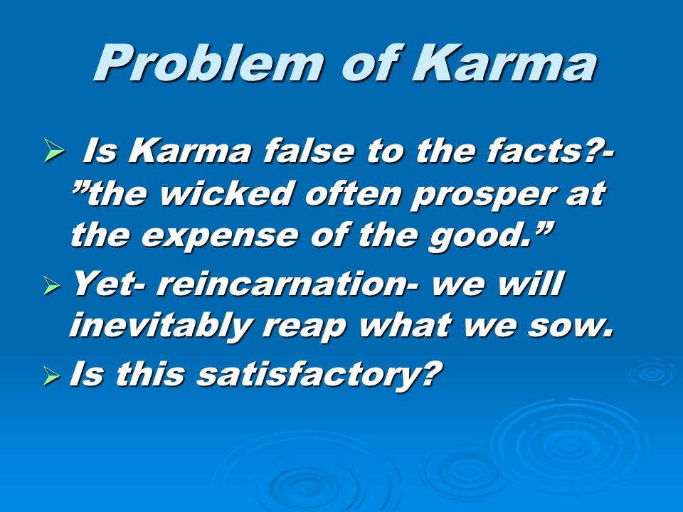 Problem of Karma Is Karma false to the facts - the wicked often prosper at the expense of the good.