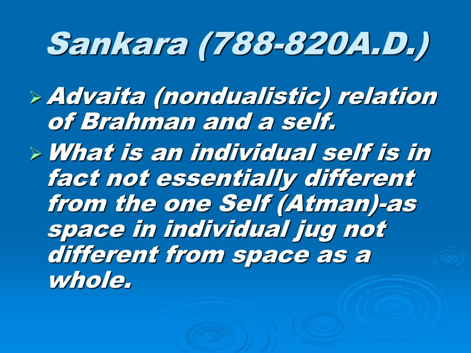 Sankara (788-820A.D.) Advaita (nondualistic) relation of Brahman and a self.