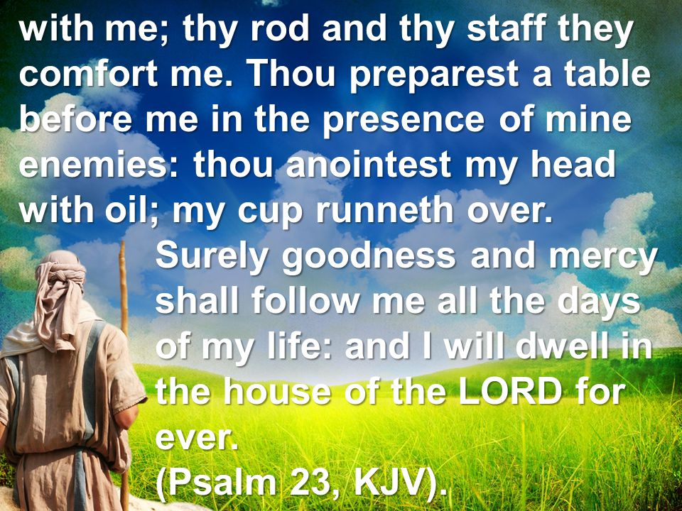with me; thy rod and thy staff they comfort me