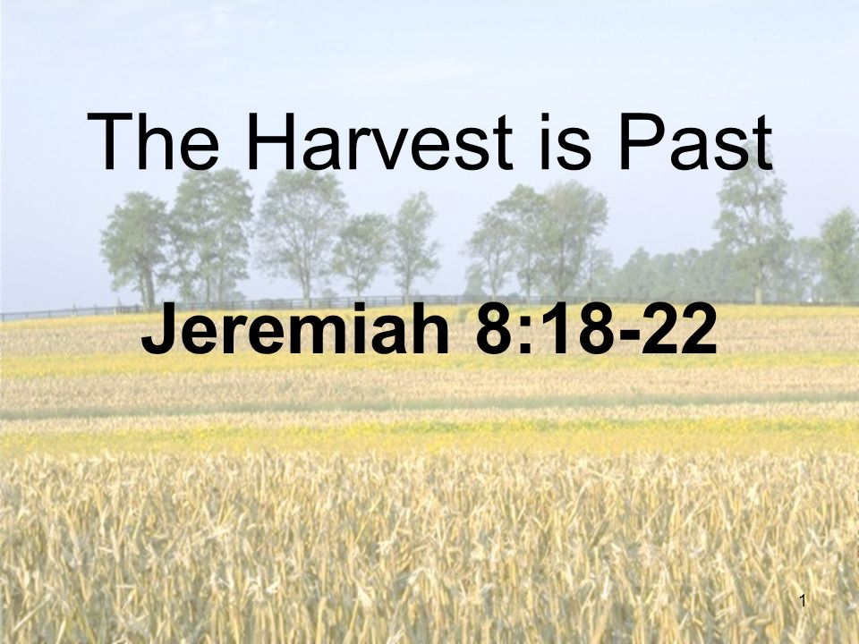 The Harvest is Past Jeremiah 8:18-22