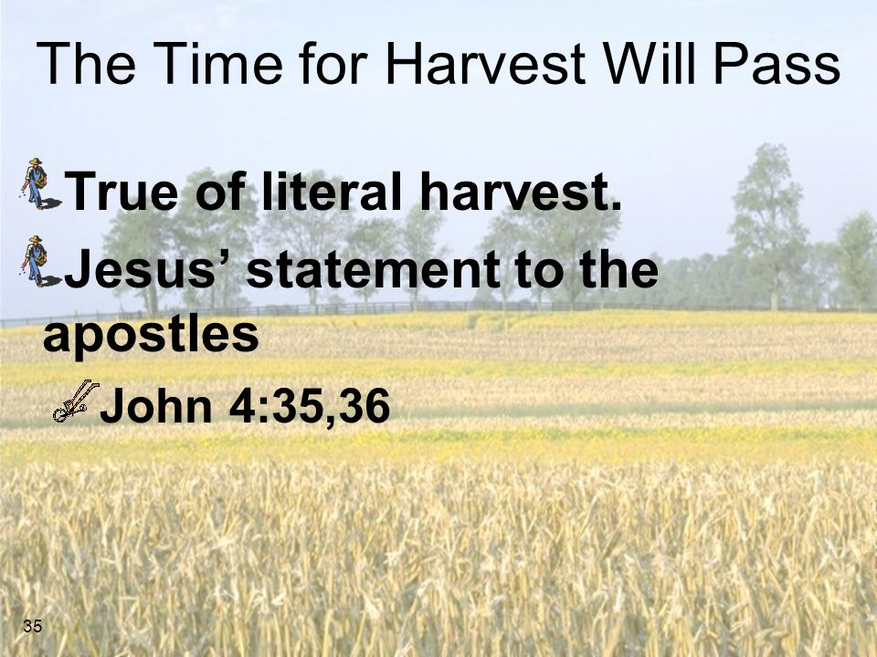 The Time for Harvest Will Pass