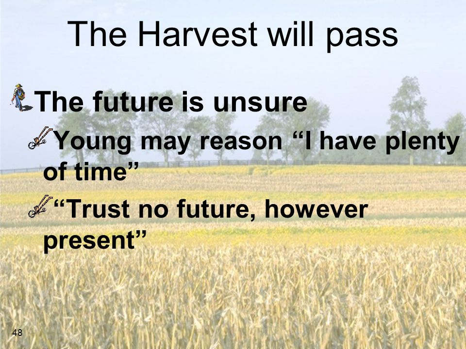 The Harvest will pass The future is unsure