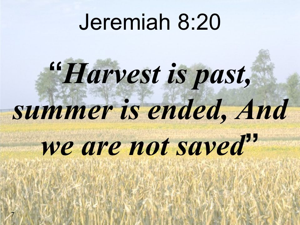 Harvest is past, summer is ended, And we are not saved