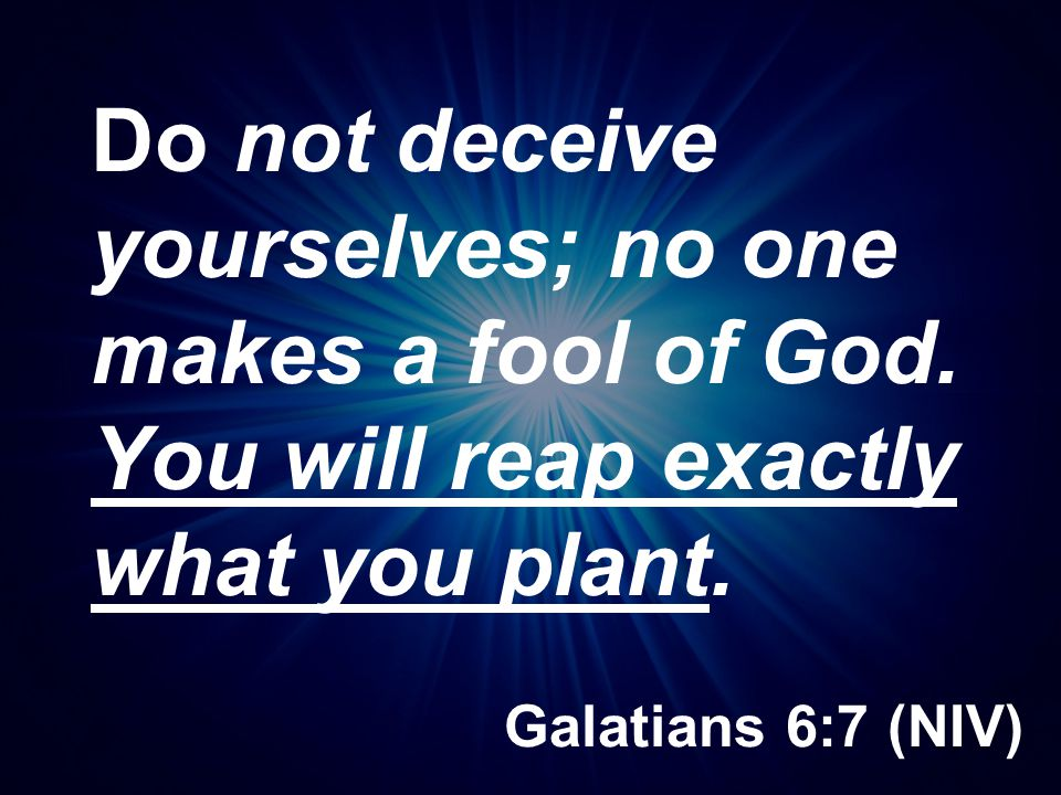 Do not deceive yourselves; no one makes a fool of God