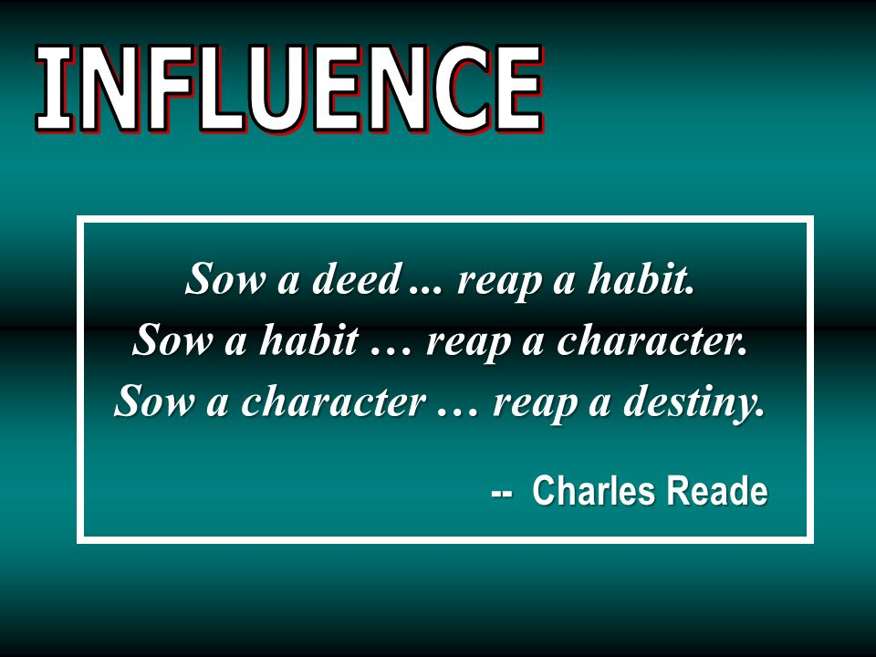 Sow a habit … reap a character. Sow a character … reap a destiny.
