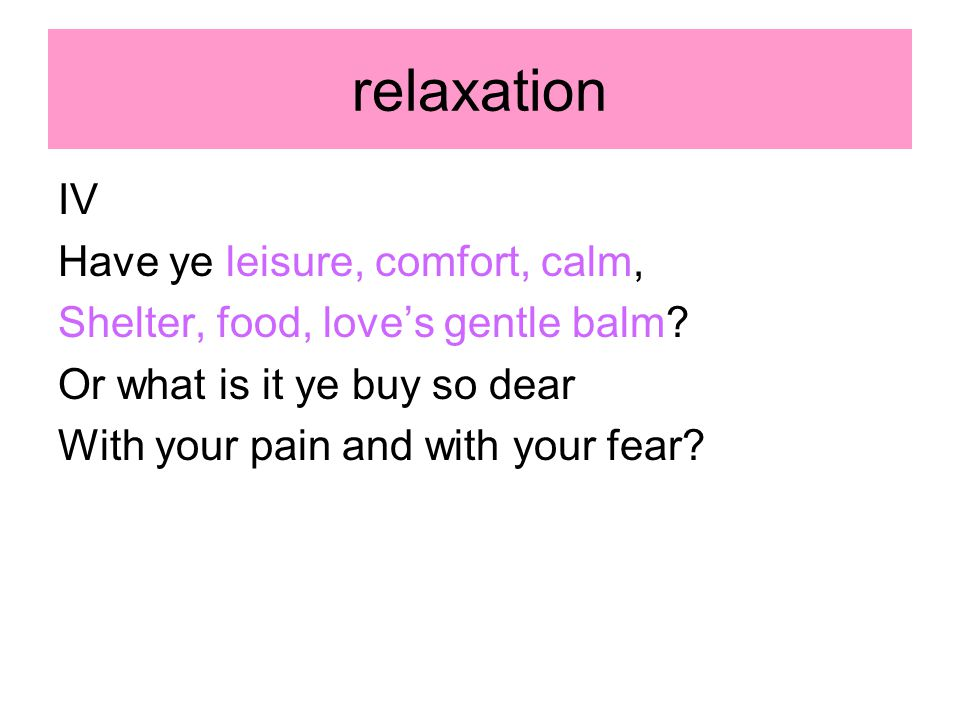 relaxation IV Have ye leisure, comfort, calm,