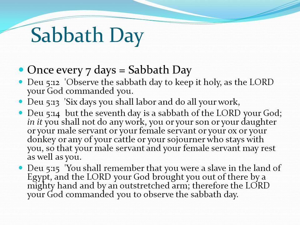 Sabbath Day Once every 7 days = Sabbath Day