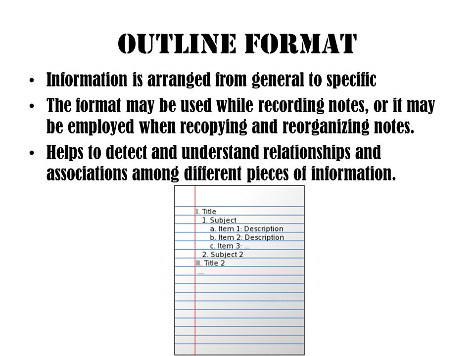 OUTLINE FORMAT Information is arranged from general to specific