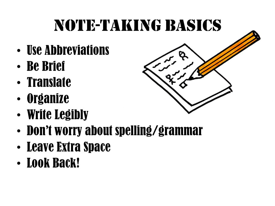 Note-Taking Basics Use Abbreviations Be Brief Translate Organize
