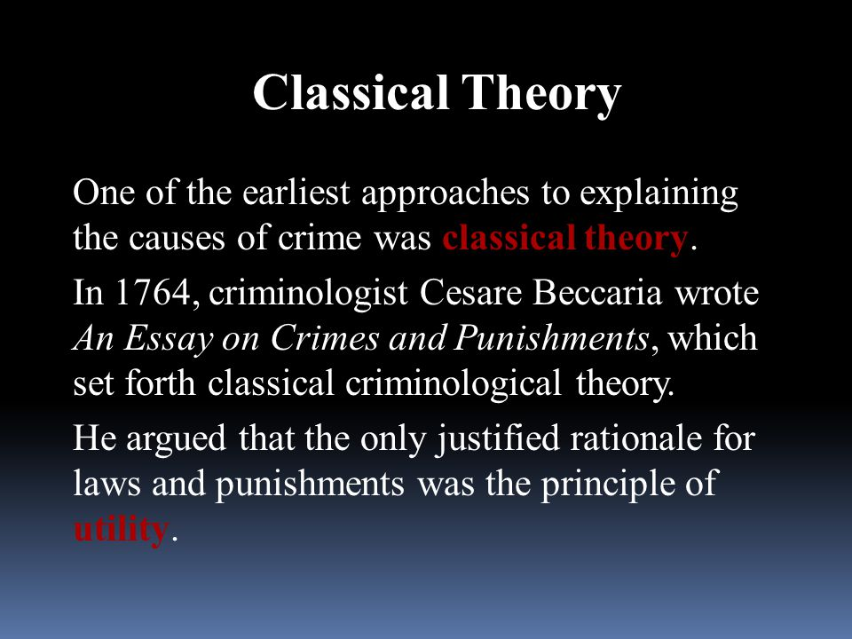 Classical Theory One of the earliest approaches to explaining the causes of crime was classical theory.