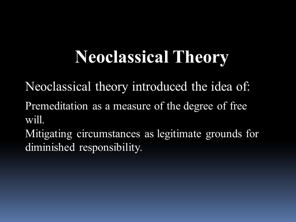 Neoclassical Theory Neoclassical theory introduced the idea of: