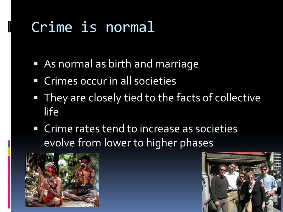Crime is normal As normal as birth and marriage