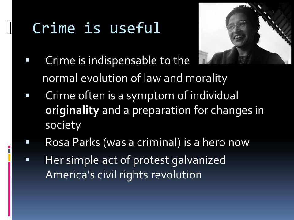 Crime is useful Crime is indispensable to the