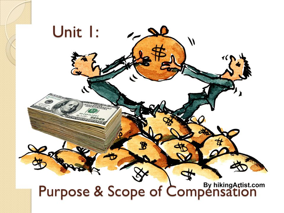 Purpose & Scope of Compensation