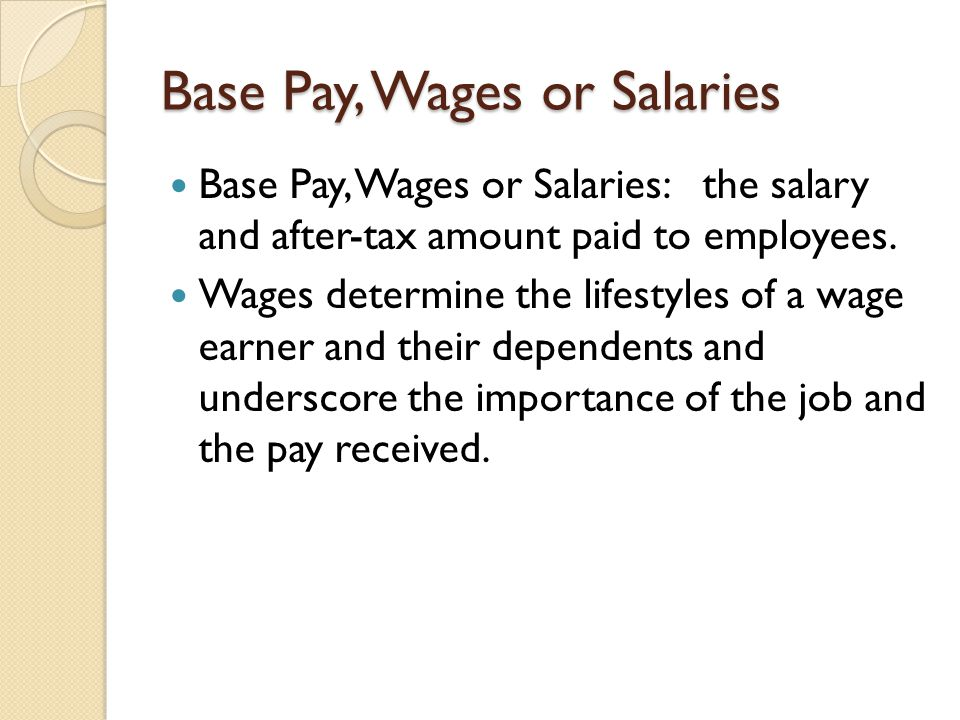 Base Pay, Wages or Salaries