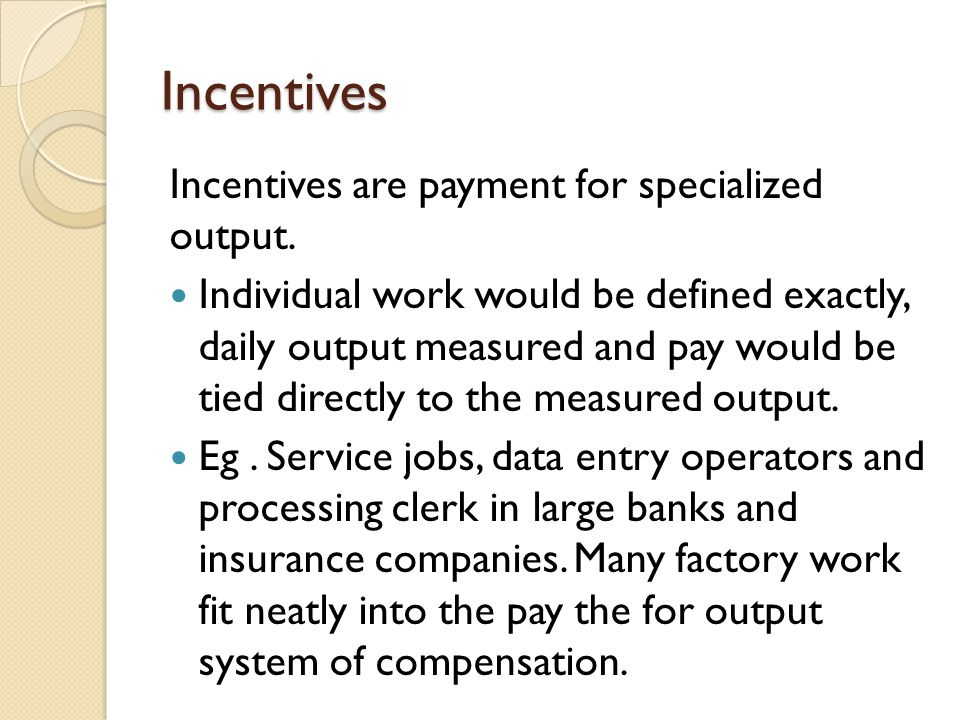 Incentives Incentives are payment for specialized output.