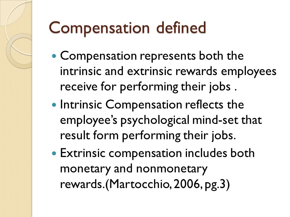 Compensation defined Compensation represents both the intrinsic and extrinsic rewards employees receive for performing their jobs .
