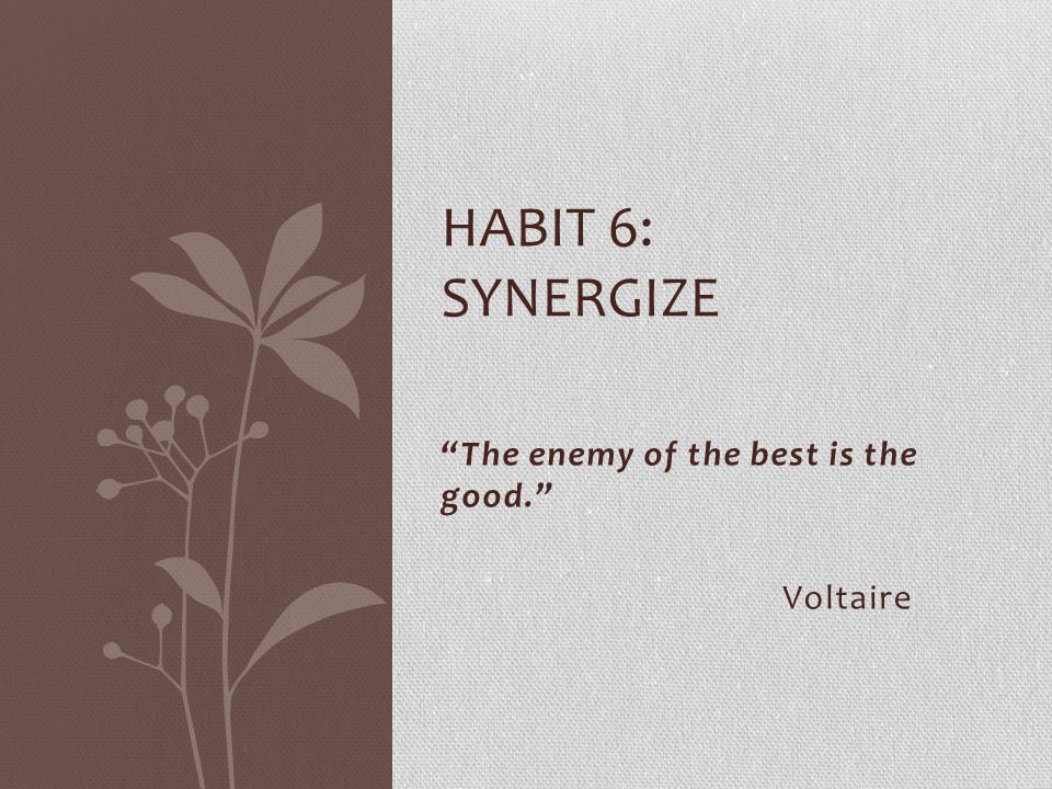 The enemy of the best is the good. Voltaire
