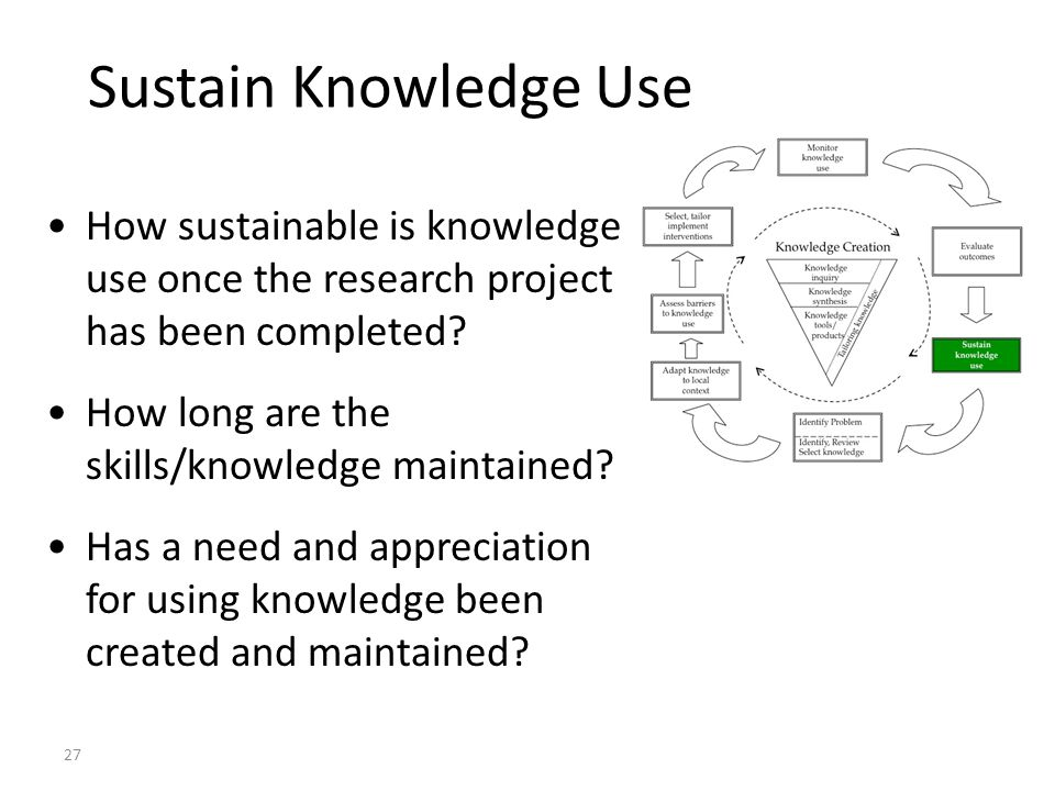 Sustain Knowledge Use How sustainable is knowledge use once the research project has been completed