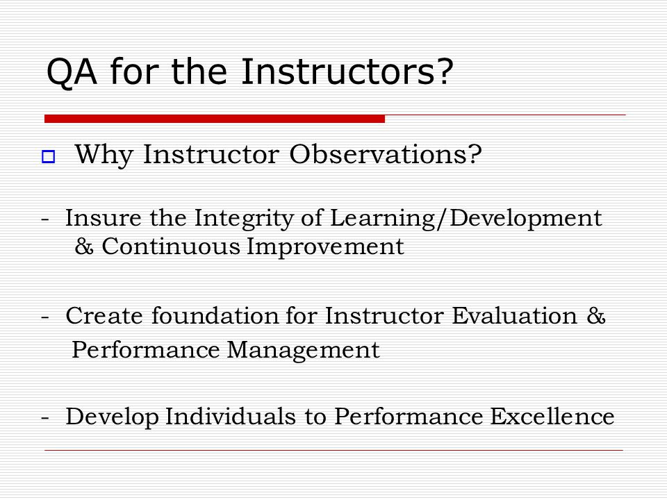 QA for the Instructors Why Instructor Observations