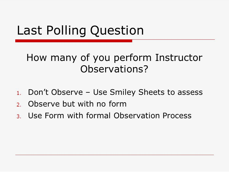 How many of you perform Instructor Observations