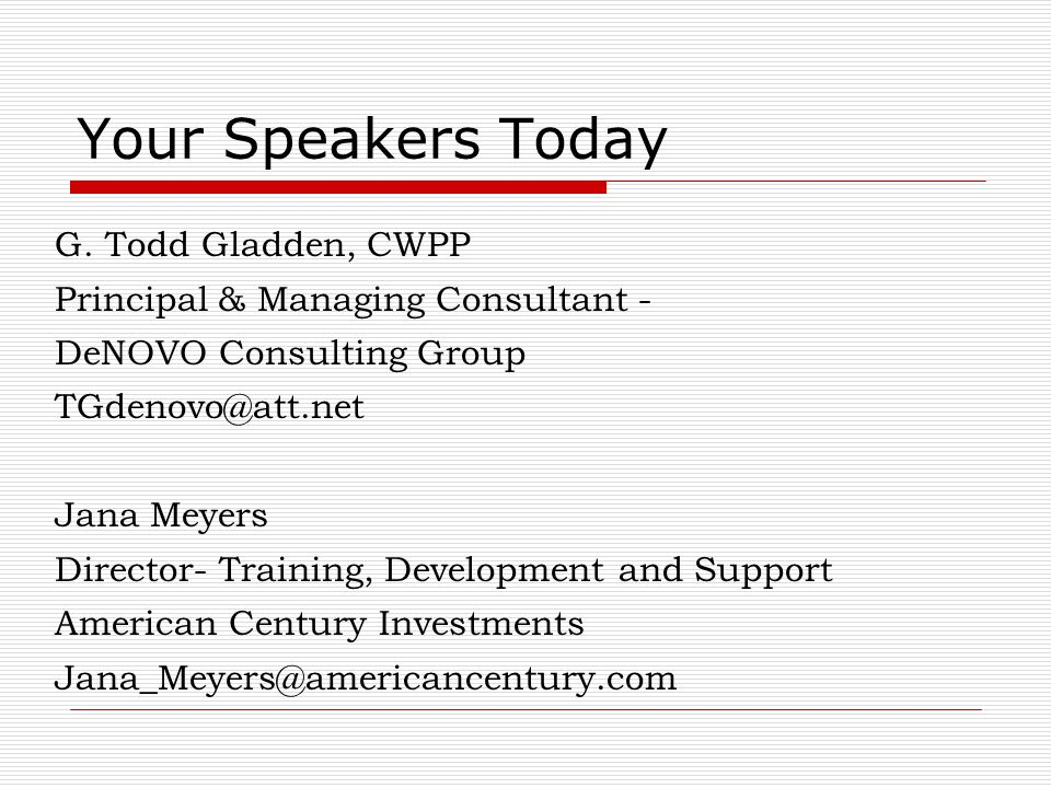 Your Speakers Today G. Todd Gladden, CWPP