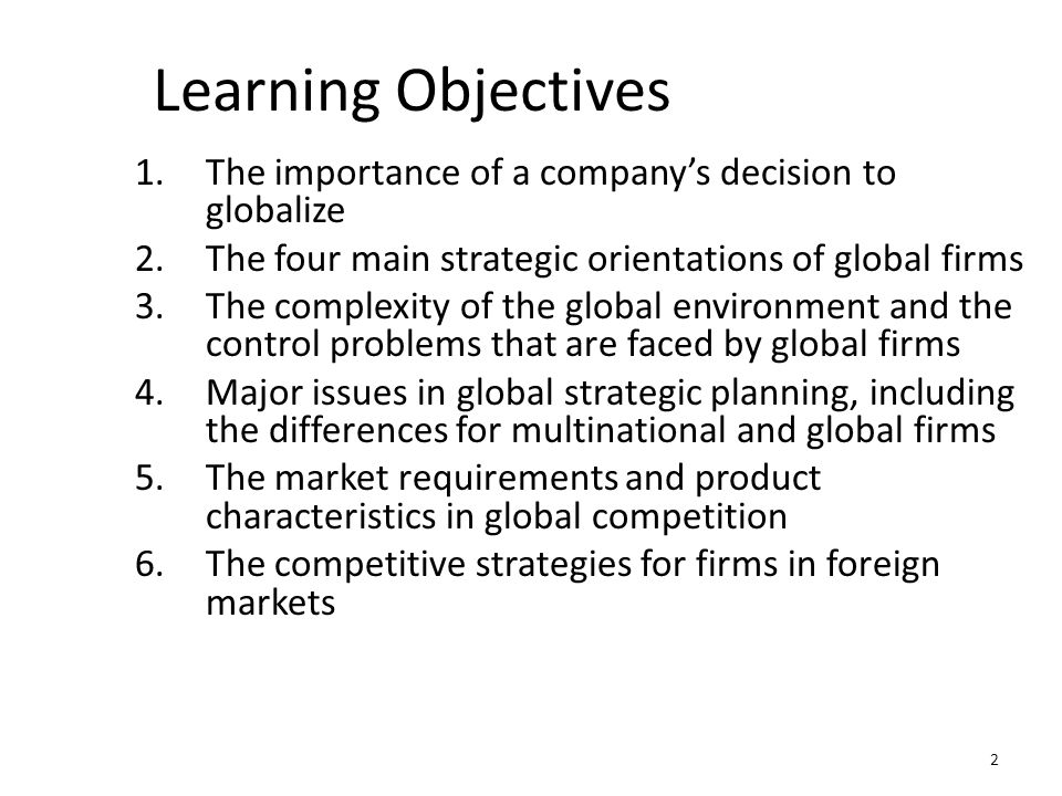 Learning Objectives The importance of a company's decision to globalize. The four main strategic orientations of global firms.